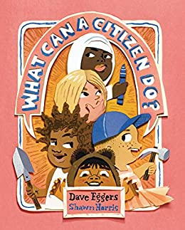 What Can a Citizen Do? by [Dave Eggers, Shawn Harris]