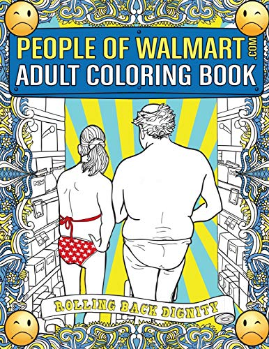 People of Walmart.com Adult Coloring Book: Rolling Back Dignity (OFFICIAL People of Walmart Coloring...