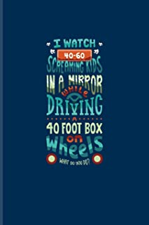 I Watch 40-60 Screaming Kids In A Mirror While Driving A 40 Foot Box On Wheels...: Funny Bus Driving Quote Undated Planner...