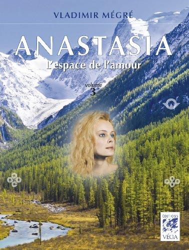 Anastasia, Tome 3 : L'espace de l'amour