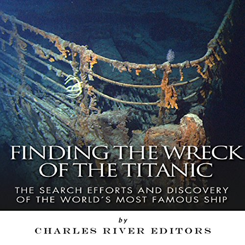 Finding the Wreck of the Titanic: The Search Efforts and the Discovery of the World's Most Famous Ship audiobook cover art