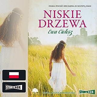 Niskie drzewa                   By:                                                                                                                                 Ewa Cielesz                               Narrated by:                                                                                                                                 Joanna Domanska                      Length: 11 hrs and 19 mins     1 rating     Overall 5.0