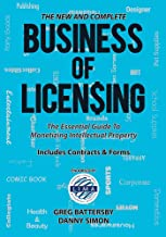 The New and Complete Business of Licensing: The Essential Guide to Monetizing Intellectual Property