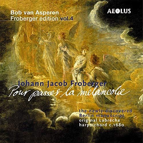 Johann Jacob Froberger: Pour passer la mélancolie - Werke für Tasteninstrumente (Froberger Edition Vol.4)