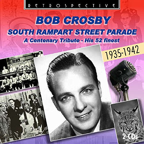 Bob Crosby : South Rampart Street Parade - His 52 Finest.