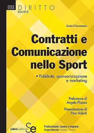 Contratti e Comunicazione nello Sport: Pubblicità, sponsorizzazione e marketingFormulario scaricabile on-line (Diritto-Società Vol. 22)