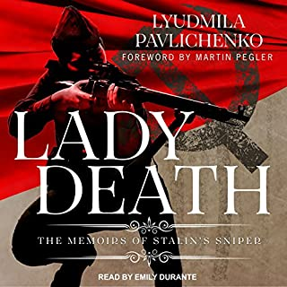 Lady Death     The Memoirs of Stalin's Sniper              Written by:                                                                                                                                 Lyudmila Pavlichenko,                                                                                        David Foreman,                                                                                        Martin Pelger,                   and others                          Narrated by:                                                                                                                                 Emily Durante                      Length: 14 hrs and 13 mins     Not rated yet     Overall 0.0