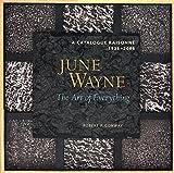 June Wayne: A Catalog Raisonne, 1936-2006: A Catalog Raisonne, 1936-2006: The Art of Everything