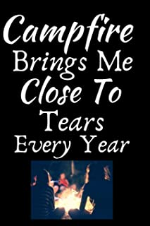 Campfire Brings Me Close To Tears Every Year: Summer Journal - Lined Pages- For The Fun Loving Individual Who Craves For Summer - Suitable as Gift ... Kids, Teachers, Best Friends -  125 Pages