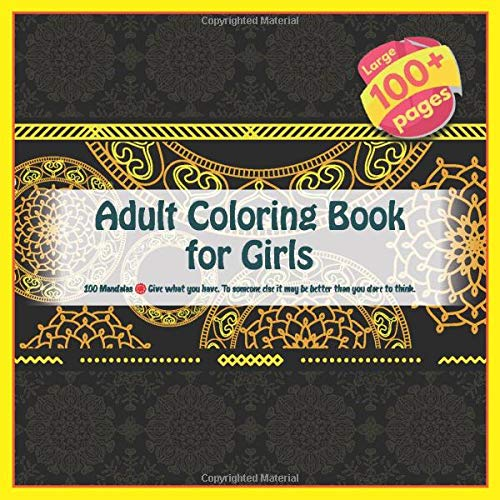 Adult Coloring Book for Girls 100 Mandalas - Give what you have. To someone else it may be better than you dare to think.