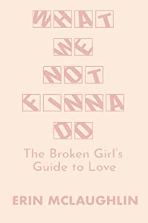 What We Not Finna Do: The Broken Girl's Guide to Love