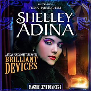 Brilliant Devices     A Steampunk Adventure Novel, Magnificent Devices, Book 4              By:                                                                                                                                 Shelley Adina                               Narrated by:                                                                                                                                 Fiona Hardingham                      Length: 7 hrs and 36 mins     22 ratings     Overall 4.7