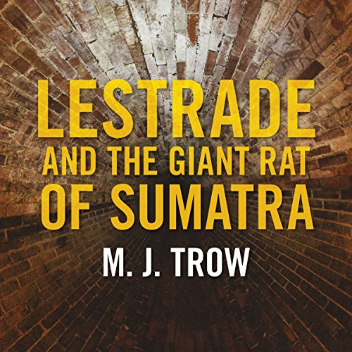 Lestrade and the Giant Rat of Sumatra                   By:                                                                                                                                 M. J. Trow                               Narrated by:                                                                                                                                 M. J. Trow                      Length: 7 hrs and 38 mins     2 ratings     Overall 5.0