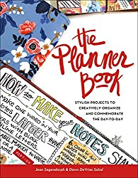The Planner Book: Stylish Projects to Creatively Organize and Commemorate the Day to Day by Jean Sagendorph and Dawn DeVries Sokol