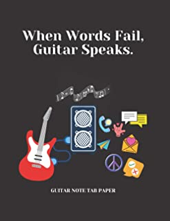 "When Words Fail, Guitar Speaks.: Guitar Music Note Tab Paper. 8.5"" x 11""(21.59 x 27.94 cm), 140 pages white paper, Perfect..."