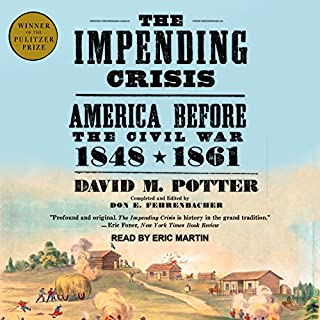 The Impending Crisis     America Before the Civil War: 1848-1861              Written by:                                                                                                                                 David M. Potter,                                                                                        Don E. Fehrenbacher                               Narrated by:                                                                                                                                 Eric Martin                      Length: 22 hrs and 41 mins     Not rated yet     Overall 0.0