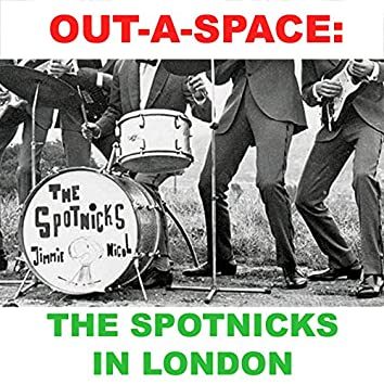 Out-A Space: The Spotnicks in London
