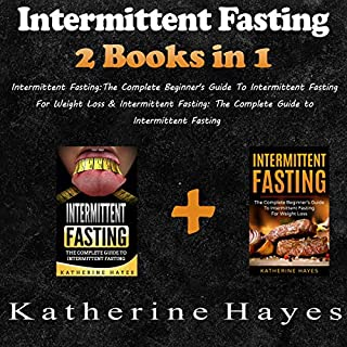 Intermittent Fasting: The Complete Beginner's Guide to Intermittent Fasting for Weight Loss & Intermittent Fasting: The Complete Guide to Intermittent Fasting     Intermittent Fasting: 2 Books in 1              By:                                                                                                                                 Katherine Hayes                               Narrated by:                                                                                                                                 Adrienne Cornette                      Length: 2 hrs     26 ratings     Overall 5.0