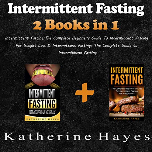 Intermittent Fasting: The Complete Beginner's Guide to Intermittent Fasting for Weight Loss & Intermittent Fasting: The Complete Guide to Intermittent Fasting cover art