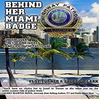 Behind Her Miami Badge     Undercover, the Cocaine Wars, and Life in the Fast Lane              By:                                                                                                                                 Floy Turner,                                                                                        Sherrie Clark                               Narrated by:                                                                                                                                 Lee Ann Howlett                      Length: 10 hrs and 6 mins     14 ratings     Overall 4.4