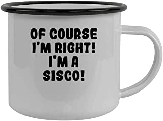 Of Course I`m Right! I`m A Sisco! - Stainless Steel 12Oz Camping Mug, Black