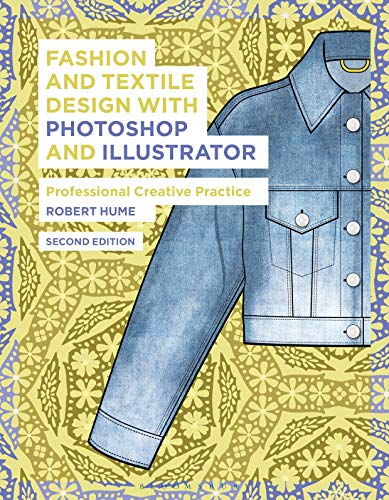 Compare Textbook Prices for Fashion and Textile Design with Photoshop and Illustrator: Professional Creative Practice 2 Edition ISBN 9781350090125 by Hume, Robert