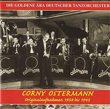 The Golden Era of the German Dance Orchestra: Corny Ostermann (1938-1943)
