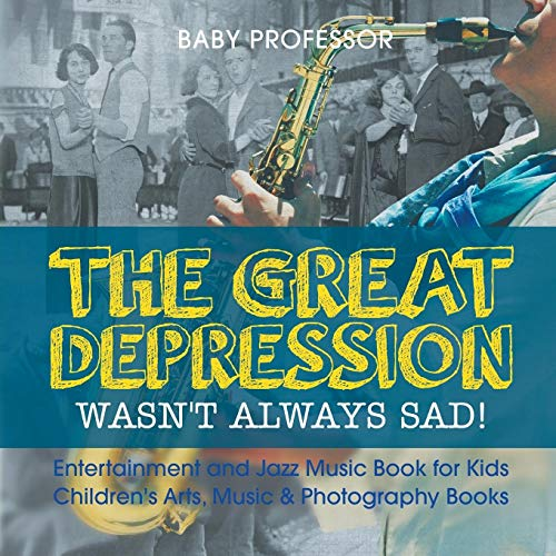 The Great Depression Wasn't Always Sad! Entertainment and Jazz Music Book for Kids | Children's Arts, Music & Photography Books