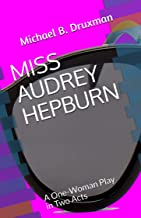 MISS AUDREY HEPBURN: A One-Woman Play in Two Acts