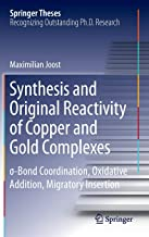 Synthesis and Original Reactivity of Copper and Gold Complexes: σ-Bond Coordination, Oxidative Addition, Migratory Insertion (Springer Theses)