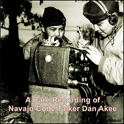 A Rare Recording of Navajo Code Talker Dan Akee audiobook cover art