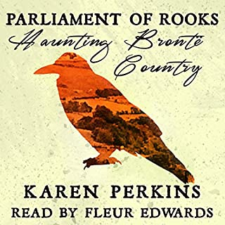 Parliament of Rooks     Haunting Brontë Country              By:                                                                                                                                 Karen Perkins                               Narrated by:                                                                                                                                 Fleur Edwards                      Length: 10 hrs and 30 mins     17 ratings     Overall 4.5