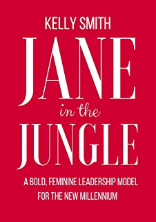 Jane in the Jungle: A bold feminine leadership model for the new millennium.
