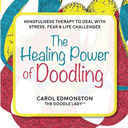 The Healing Power of Doodling: Mindfulness Therapy to Deal with Stress, Fear & Life Challenges