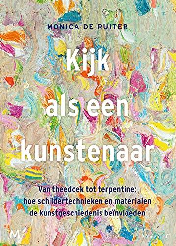 Kijk als een kunstenaar: Van theedoek tot terpentine: hoe schildertechnieken en materialen de kunstgeschiedenis beïnvloeden (Dutch Edition)