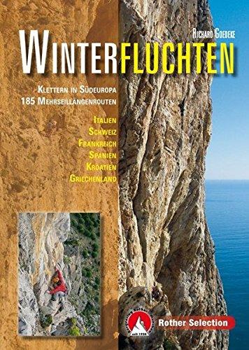 Winterfluchten: Klettern in Südeuropa. 185 Mehrseillängenrouten. Italien, Schweiz, Frankreich, Spanien, Kroatien, Griechenland (Rother Selection)