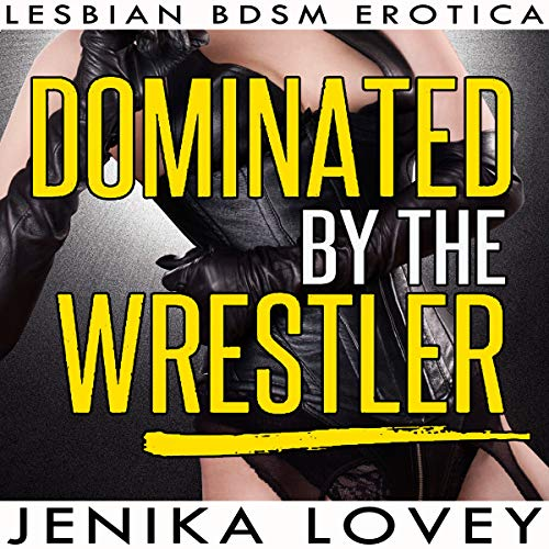 Dominated by the Wrestler - Lesbian BDSM Erotica audiobook cover art