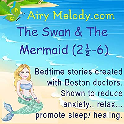 The Swan and The Mermaid Relaxation CD for Bedtime/Naptime (AGES 3:6): Childrens relaxation CD created with experts for bedtime/naptime. Guided-meditation stories, set to relaxation music, make bedtime a breeze for kids AND parents!