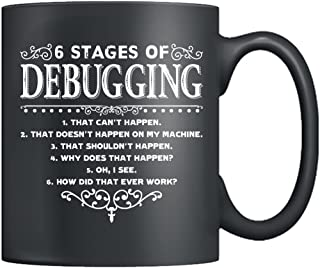Debugging Coffee Mug - 6 Stages Of Debugging Funny Computer Programmer Mugs, Tea Cup Black 11Oz, Best Gifts For Friends (Black)