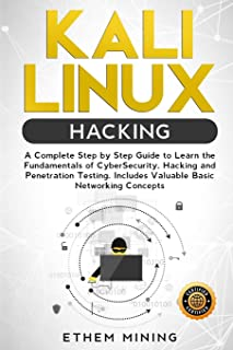 Kali Linux Hacking: A Complete Step by Step Guide to Learn the Fundamentals of Cyber Security, Hacking, and Penetration Te...