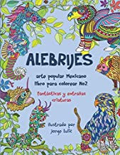Alebrijes arte popular Mexicano libro para colorear No2: fantasticas y extrañas criaturas (Más fantásticas y extrañas cria...