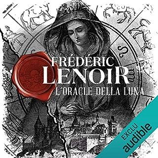 L'oracle della Luna                   De :                                                                                                                                 Frédéric Lenoir                               Lu par :                                                                                                                                 Matthieu Dahan                      Durée : 17 h et 43 min     74 notations     Global 4,4