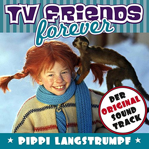 TV Friends Forever - Der Original Soundtrack: Pippi Langstrumpf