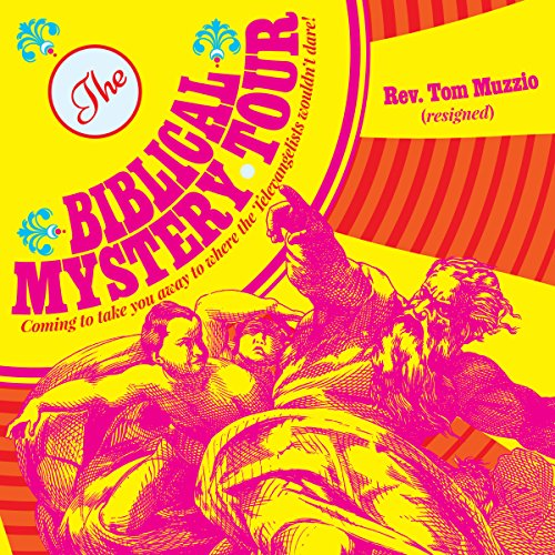 The Biblical Mystery tour: Coming to Take You Away to Where the Televangelists Wouldn't Dare! audiobook cover art