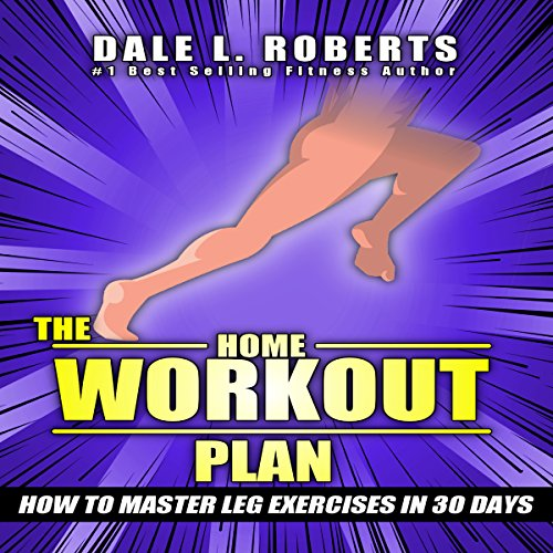 The Home Workout Plan: How to Master Leg Exercises in 30 Days audiobook cover art