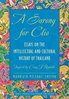 A Sarong for Clio: Essays on the Intellectual and Cultural History of Thailand (Studies on Southeast Asia)