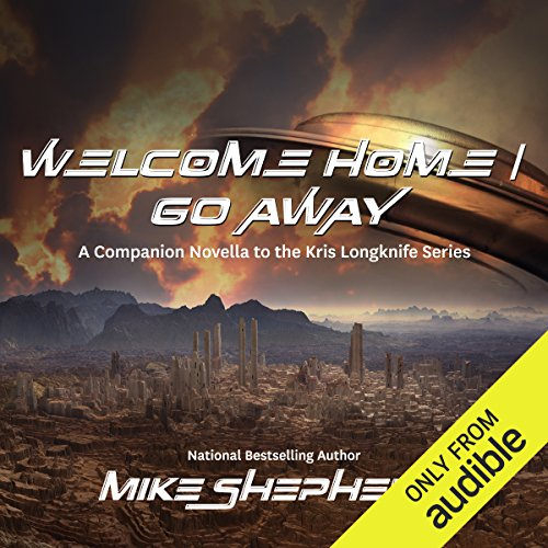 Welcome Home/Go Away     A Kris Longknife Novella              By:                                                                                                                                 Mike Shepherd                               Narrated by:                                                                                                                                 Dina Pearlman                      Length: 2 hrs and 21 mins     14 ratings     Overall 4.6