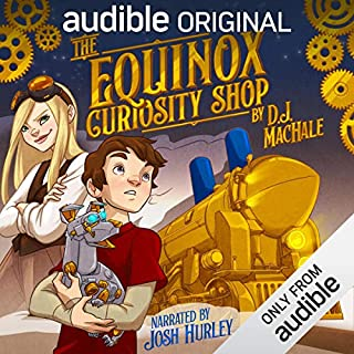 The Equinox Curiosity Shop                   Written by:                                                                                                                                 D. J. MacHale                               Narrated by:                                                                                                                                 Josh Hurley                      Length: 5 hrs and 37 mins     2 ratings     Overall 4.0