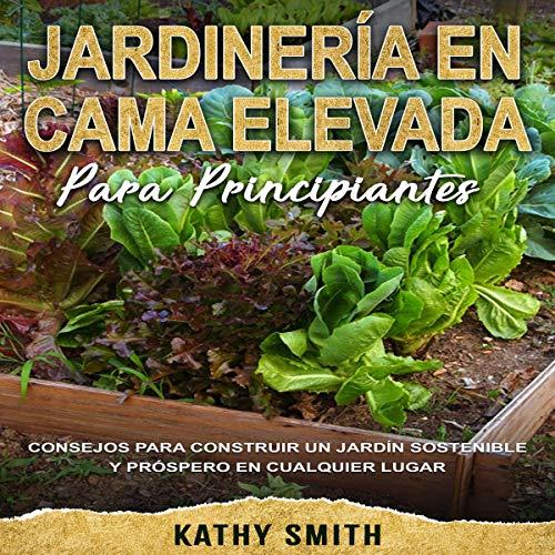 Couverture de Jardinería en Cama Elevada Para Principiantes [Raised Bed Gardening for Beginners]