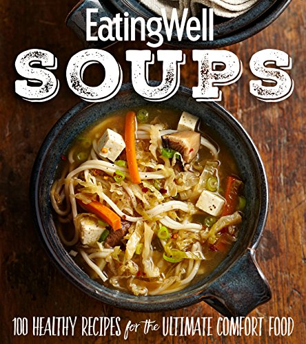 Eatingwell Soups: 100 Healthy Recipes for the Ultimate Comfort Food